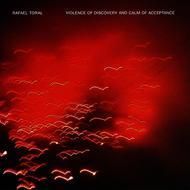 Rafael Toral - Violence Of Discovery And Calm Of A