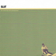 Slut - For Exercise and Amusement