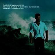 Robbie Williams - In And Out Of Consciousness: Greatest Hits 1990 - 2010