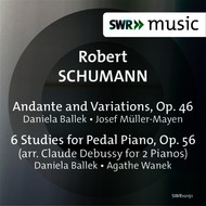 Schumann: Andante & Variations, Op. 46 & 6 Studies for Pedal Piano, Op. 56