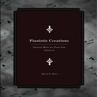 Kevin G. Pace - Pianistic Creations (Original Music for Piano Solo, Vol. 6)