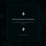 Kevin G. Pace - Sacred Piano Preludes (Original Piano Solos for Worship Services, Vol. 2)