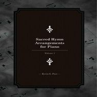 Kevin G. Pace - Sacred Hymn Arrangements for Piano, Vol. 1
