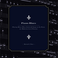 Kevin G. Pace - Piano Blues (Playing Minor Blues Scales & Songs on the Piano for Moderate Level Pianists)