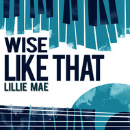 Lillie Mae - Wise Like That