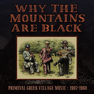 Why The Mountains Are Black - Primeval Greek Village Music: 1907-1960 - Why the Mountains Are Black - Primeval Greek Village Music: 1907-1960