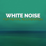 White Noise - White Noise for Mental Rejuvenation