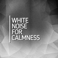 White Noise - White Noise for Calmness
