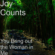 Joy Counts - You Bring out the Woman in Me