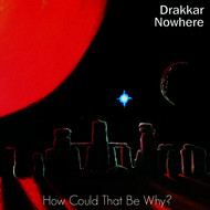 Drakkar Nowhere - How Could That Be Why?