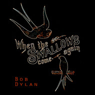 Bob Dylan - When The Swallows come again