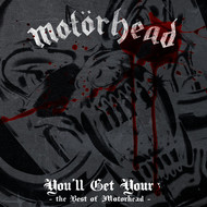Motörhead - You'll Get Yours - The Best of Motörhead (Explicit)