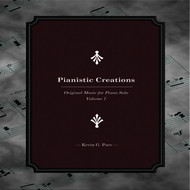Kevin G. Pace - Pianistic Creations (Original Music for Piano Solo, Vol. 7)