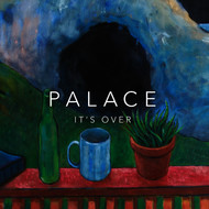 Palace - It's Over