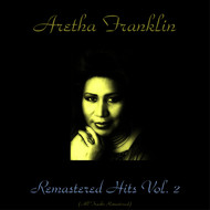 Aretha Franklin - Remastered Hits, Vol. 2 (All Tracks Remastered)