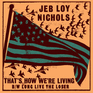 Jeb Loy Nichols - That's How We're Living / Long Live The Loser