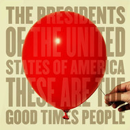 The Presidents of the United States of America - These Are the Good Times People