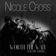 Nicole Cross - Worth the Wait (Acoustic Version)