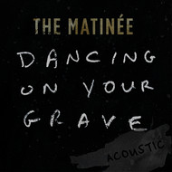 The Matinée - Dancing On Your Grave (Acoustic)