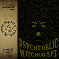 Psychedelic Witchcraft - Magick Rites and Spells