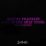 Aretha Franklin - Love Is the Only Thing (The Collection)