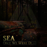 Sea - Once We Were Dead