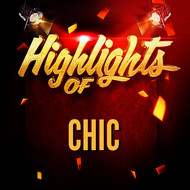 Chic - Highlights of Chic