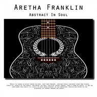 Aretha Franklin - Abstract in Soul