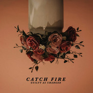 Catch Fire - Guilty as Charged