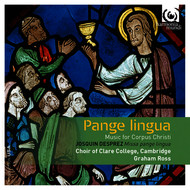 Choir of Clare College, Cambridge and Graham Ross - Pange Lingua: Music for Corpus Christi