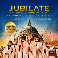 St. Paul's Cathedral Choir / Aled Jones / Andrew Carwood / Cathedral Choristers of Britain - Jubilate - 500 Years Of Cathedral Music