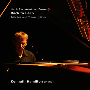 Liszt, Rachmaninov, Busoni: Back to Bach (Tributes and Transcriptions)