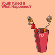 Youth Killed It - What Happened? (Explicit)