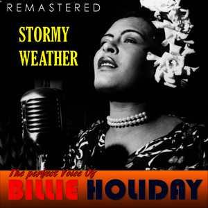 The Perfect Voice of Billie Holiday - Stormy Weather (Remastered)